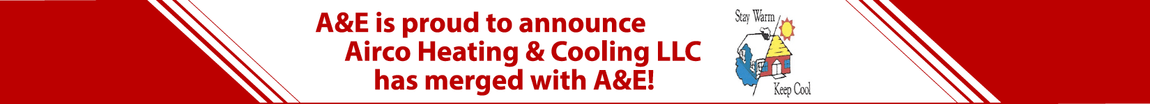 A&E is proud to announce Airco Heating and Cooling LLC has merged with A&E!